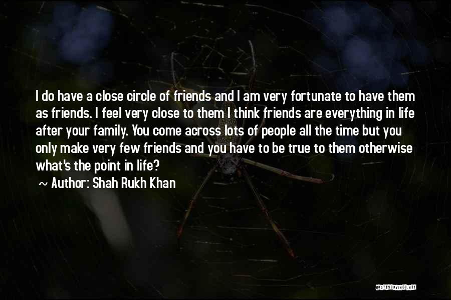 Family Circle Of Life Quotes By Shah Rukh Khan