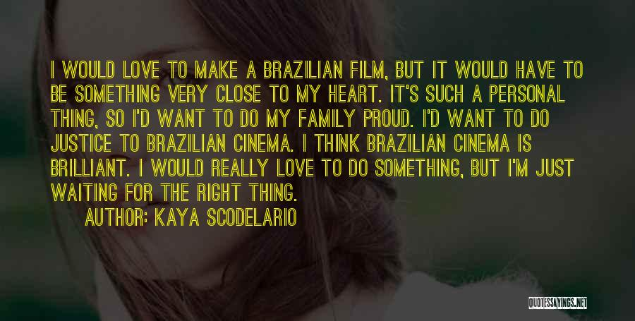 Family Close To Your Heart Quotes By Kaya Scodelario