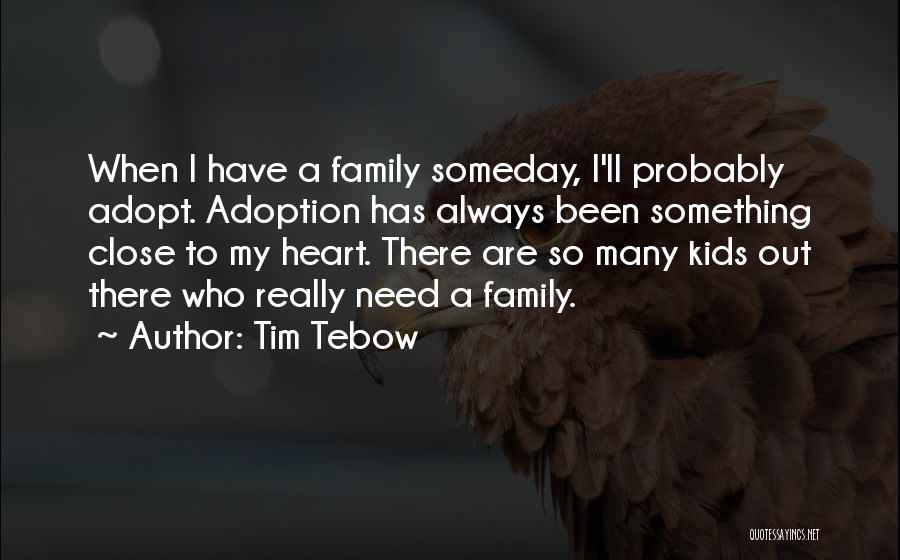 Family Close To Your Heart Quotes By Tim Tebow