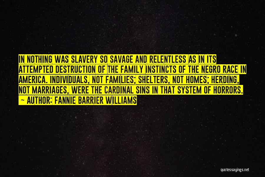 Family Destruction Quotes By Fannie Barrier Williams