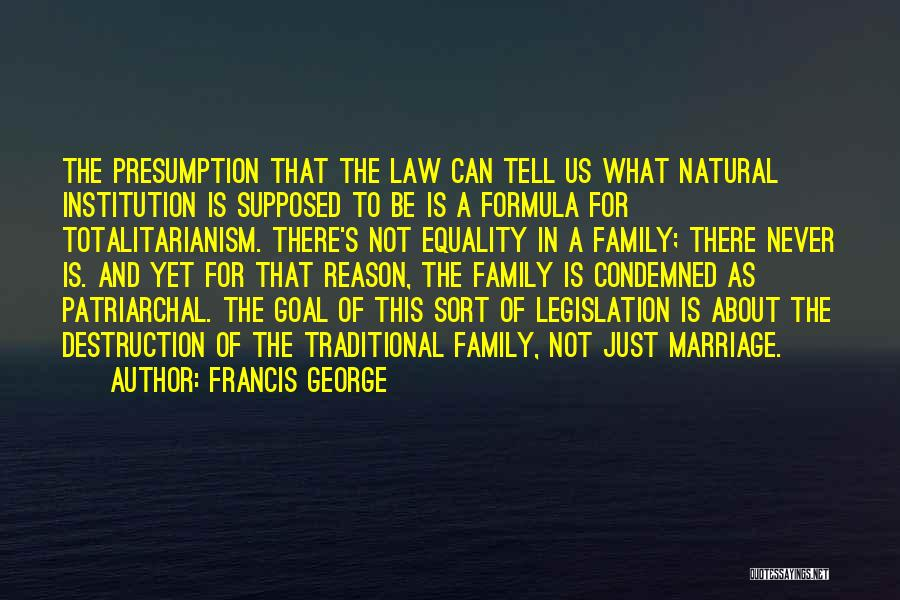 Family Destruction Quotes By Francis George
