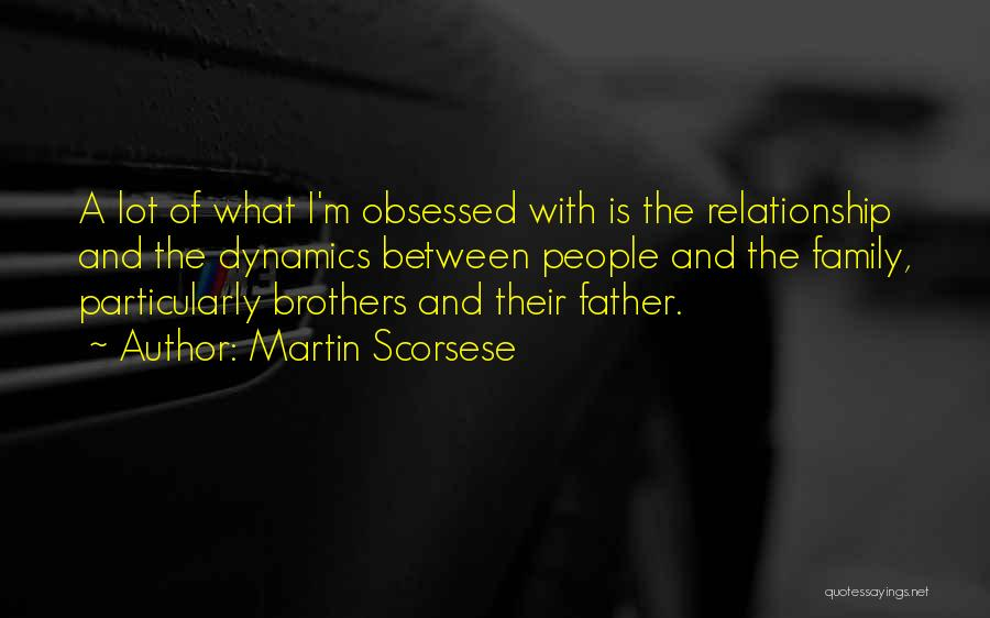 Family Dynamics Quotes By Martin Scorsese