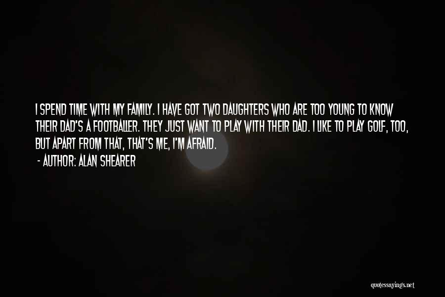 Family Far Apart Quotes By Alan Shearer