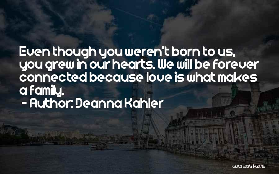 Family Forever Quotes By Deanna Kahler