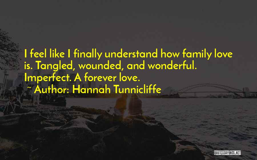 Family Forever Quotes By Hannah Tunnicliffe