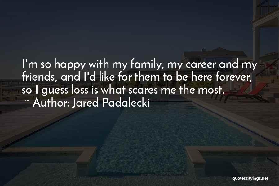 Family Forever Quotes By Jared Padalecki
