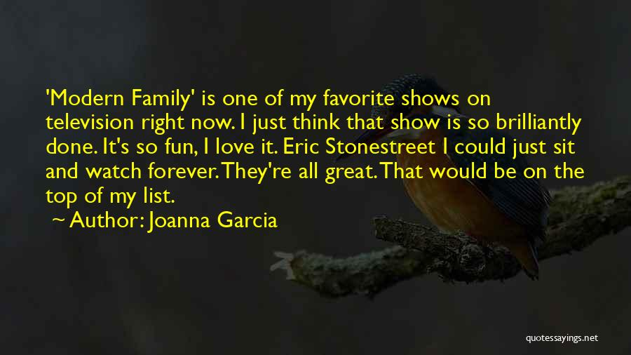 Family Forever Quotes By Joanna Garcia