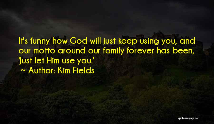 Family Forever Quotes By Kim Fields