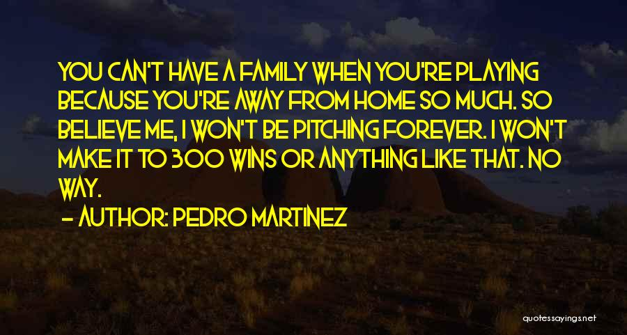 Family Forever Quotes By Pedro Martinez