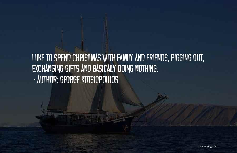 Family Friends Christmas Quotes By George Kotsiopoulos