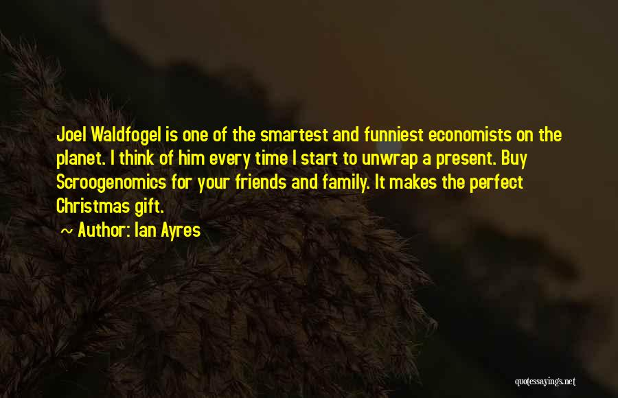 Family Friends Christmas Quotes By Ian Ayres