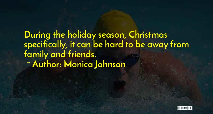 Family Friends Christmas Quotes By Monica Johnson