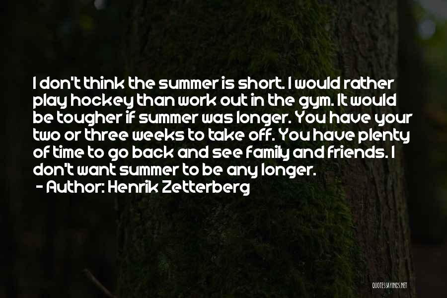Family Friends Short Quotes By Henrik Zetterberg