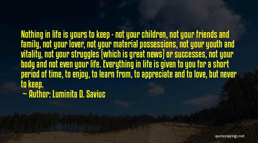 Family Friends Short Quotes By Luminita D. Saviuc