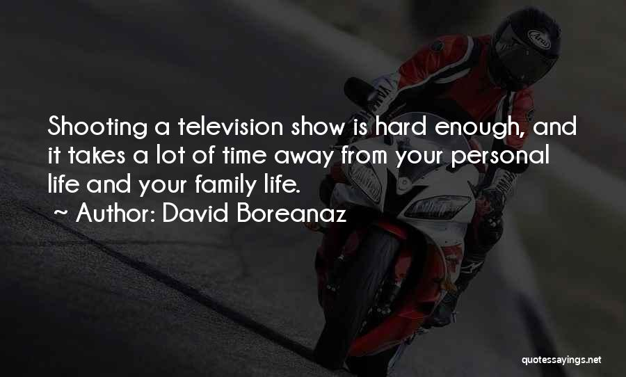 Family Hard Time Quotes By David Boreanaz