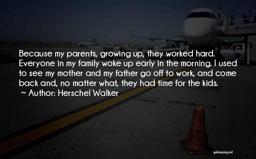 Family Hard Time Quotes By Herschel Walker