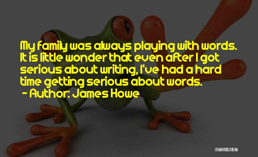 Family Hard Time Quotes By James Howe
