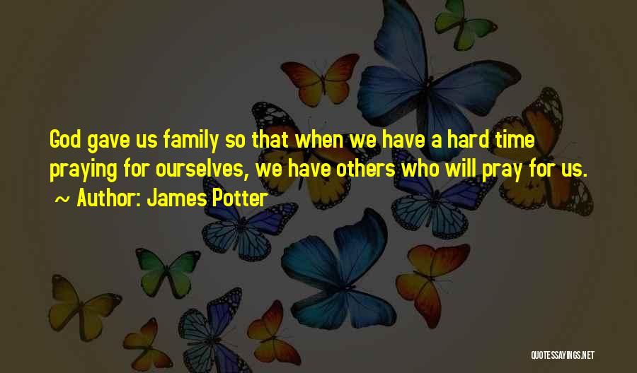 Family Hard Time Quotes By James Potter