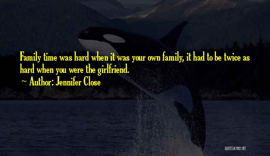 Family Hard Time Quotes By Jennifer Close