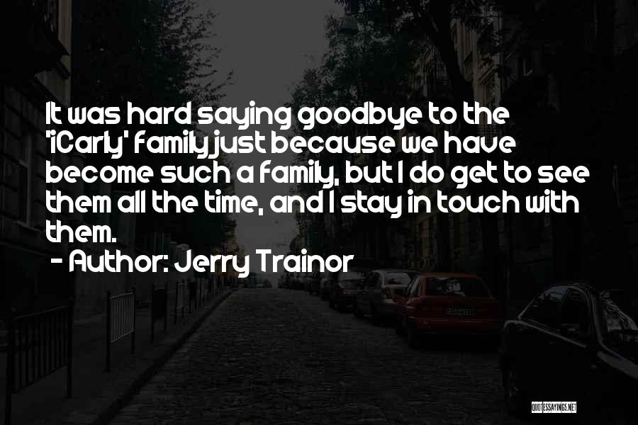 Family Hard Time Quotes By Jerry Trainor