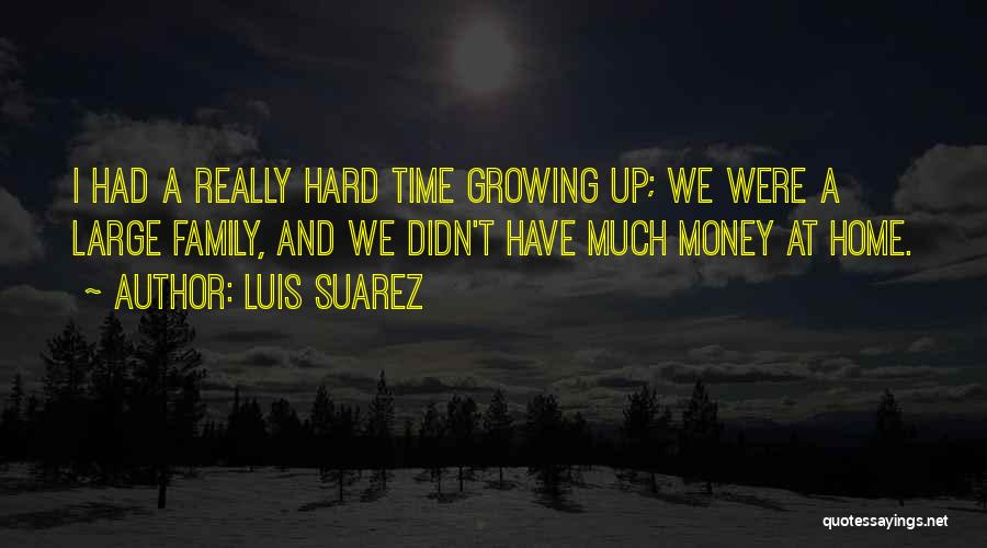 Family Hard Time Quotes By Luis Suarez