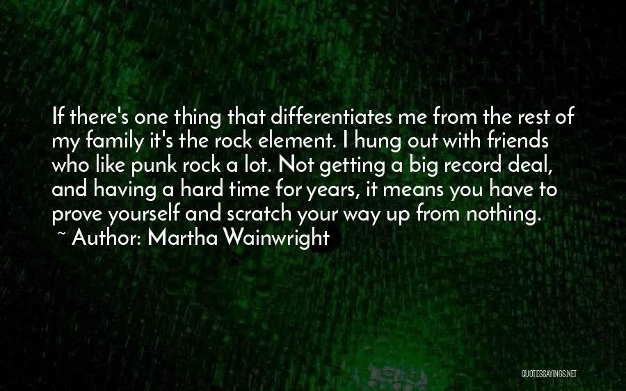 Family Hard Time Quotes By Martha Wainwright