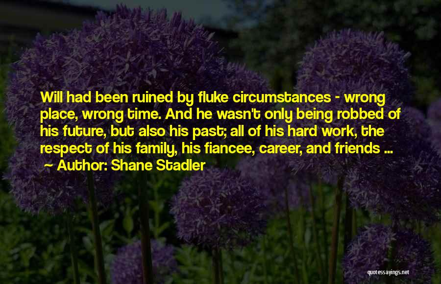 Family Hard Time Quotes By Shane Stadler