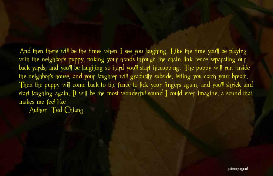 Family Hard Time Quotes By Ted Chiang