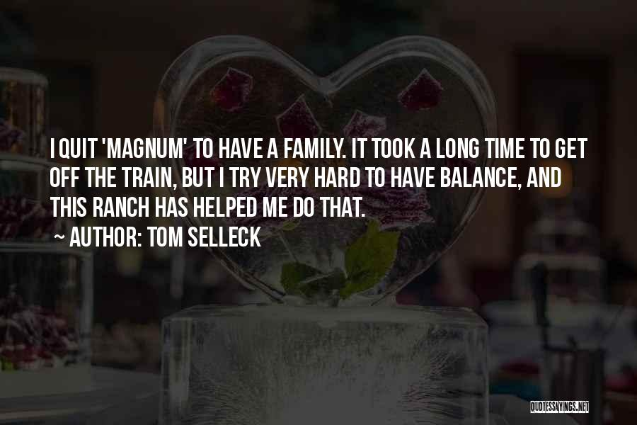 Family Hard Time Quotes By Tom Selleck