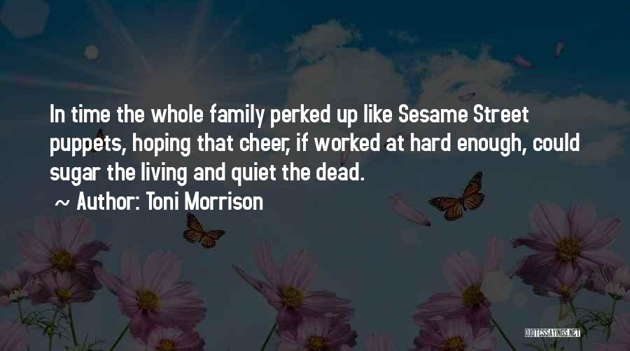 Family Hard Time Quotes By Toni Morrison