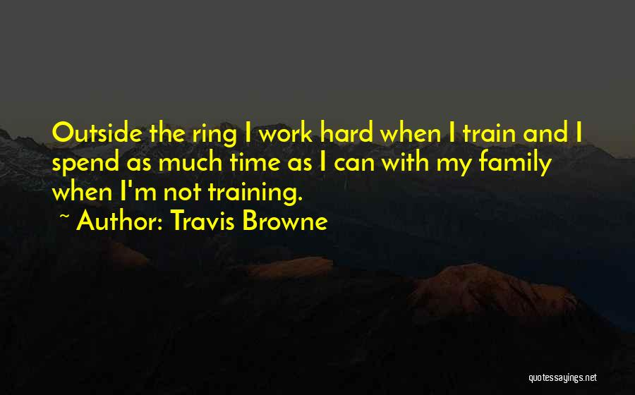 Family Hard Time Quotes By Travis Browne
