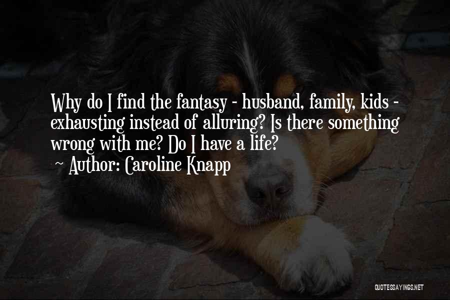 Family Husband Quotes By Caroline Knapp