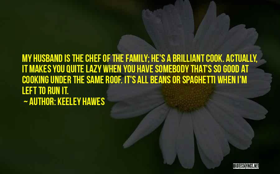 Family Husband Quotes By Keeley Hawes