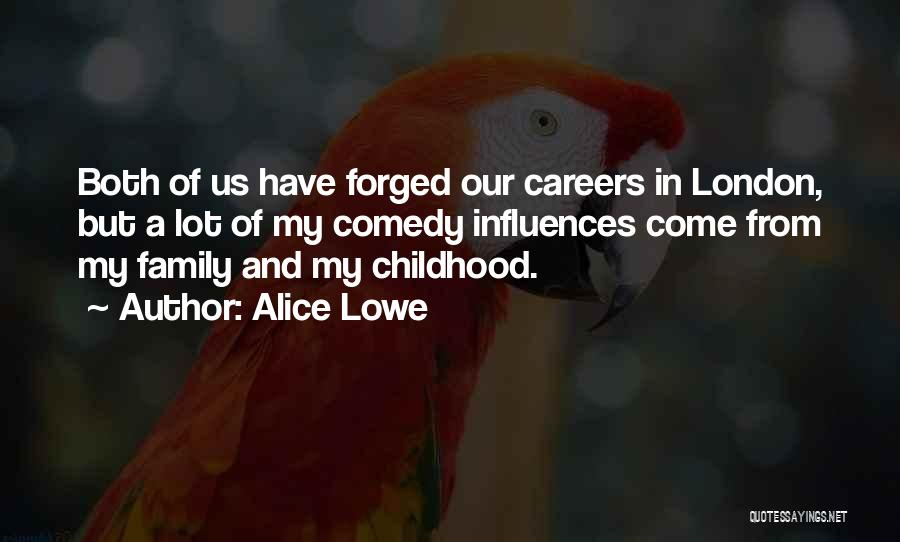 Family Influences Quotes By Alice Lowe