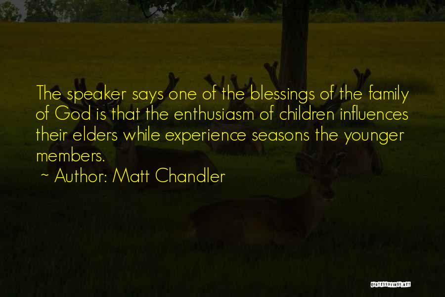 Family Influences Quotes By Matt Chandler