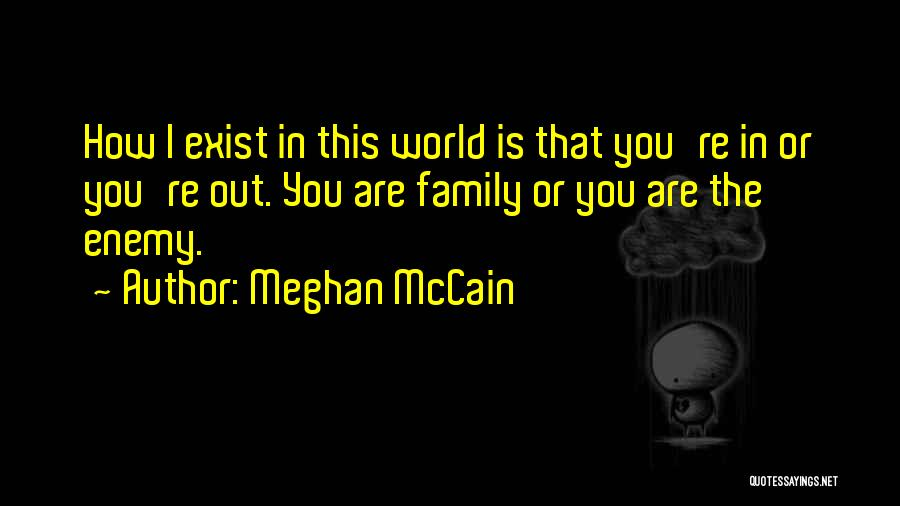 Family Is Enemy Quotes By Meghan McCain