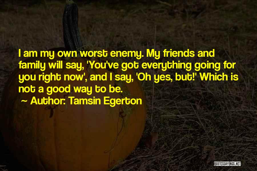Family Is Enemy Quotes By Tamsin Egerton