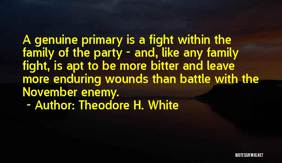 Family Is Enemy Quotes By Theodore H. White