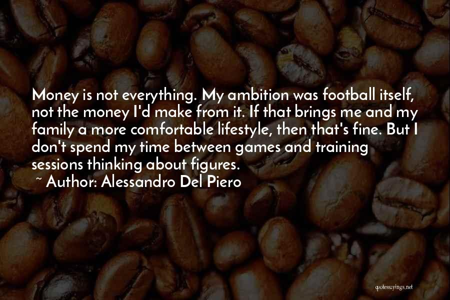 Family Is Everything Quotes By Alessandro Del Piero