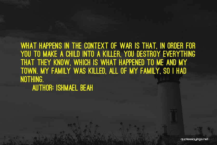 Family Is Everything Quotes By Ishmael Beah
