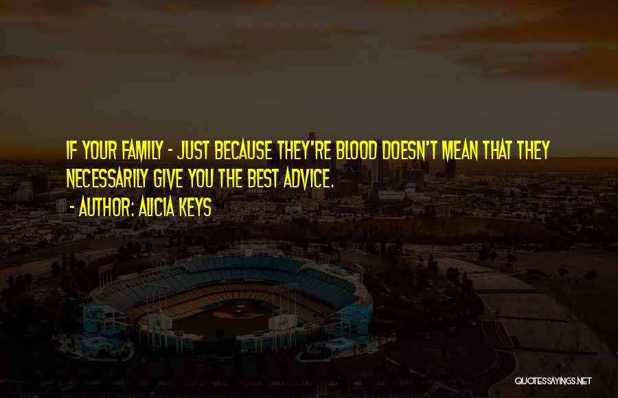Family Is Just Blood Quotes By Alicia Keys
