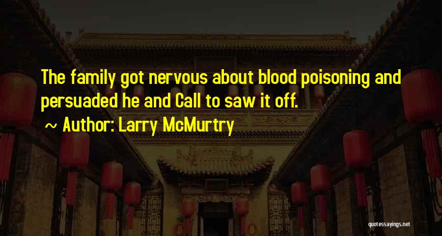 Family Is Just Blood Quotes By Larry McMurtry