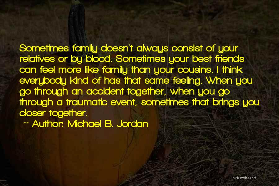 Family Is Just Blood Quotes By Michael B. Jordan