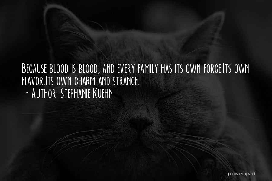 Family Is Just Blood Quotes By Stephanie Kuehn