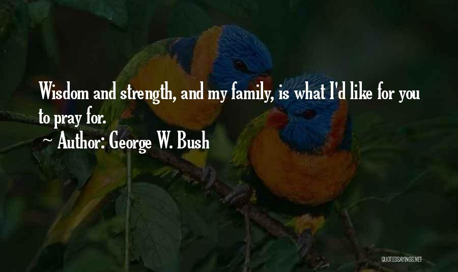 Family Is My Strength Quotes By George W. Bush