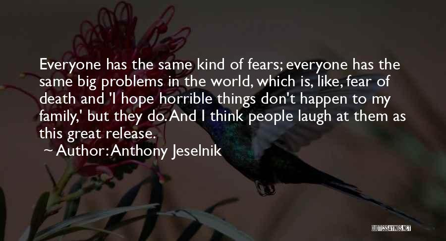 Family Is My World Quotes By Anthony Jeselnik