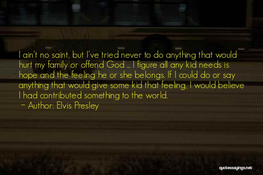 Family Is My World Quotes By Elvis Presley