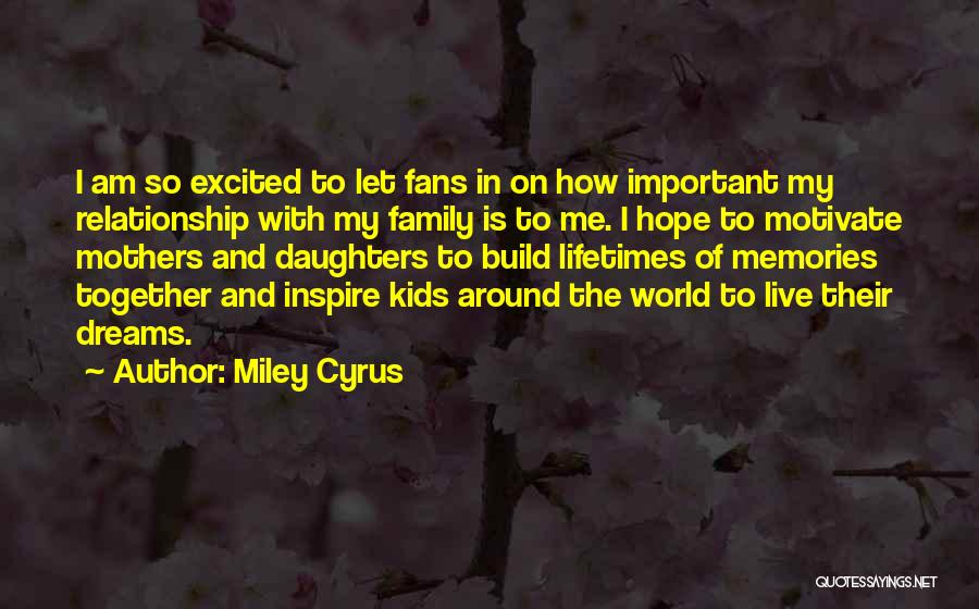 Family Is My World Quotes By Miley Cyrus