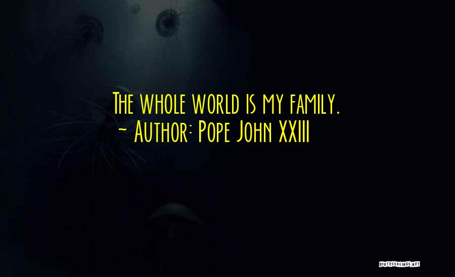 Family Is My World Quotes By Pope John XXIII