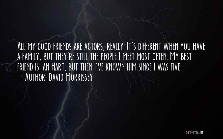 Family Is Your Best Friend Quotes By David Morrissey